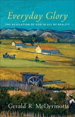 Everyday Glory: The Revelation of God in All of Reality - eBook  -     By: Gerald R. McDermott