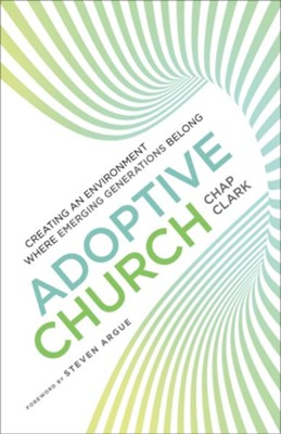 Adoptive Church (Youth, Family, and Culture): Creating an Environment Where Emerging Generations Belong - eBook  -     By: Chap Clark