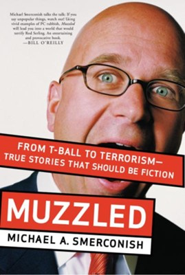 Muzzled: From T-Ball to Terrorism-True Stories That Should Be Fiction - eBook  -     By: Michael A Smerconish