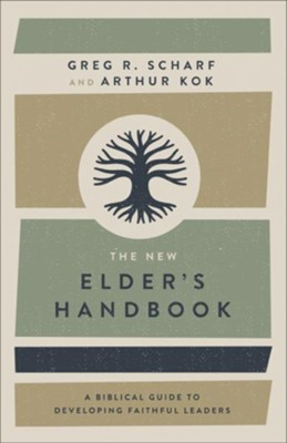 The New Elder's Handbook: A Biblical Guide to Developing Faithful Leaders - eBook  -     By: Greg R. Scharf, Arthur Kok
