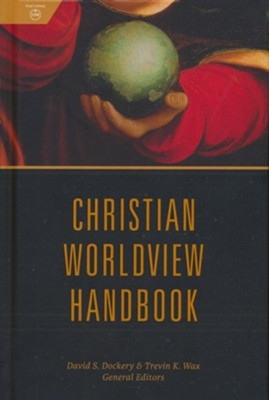 Christian Worldview Handbook  -     Edited By: David S. Dockery, Trevin Wax     By: Edited by David S. Dockery & Trevin K. Wax