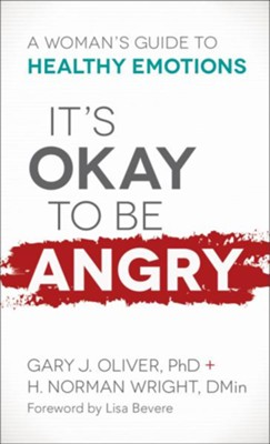 It's Okay to Be Angry: A Woman's Guide to Healthy Emotions - eBook  -     By: Gary J. Oliver PhD, H. Norman Wright Dmin
