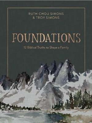 Foundations: 12 Biblical Truths to Shape a Family  -     By: Ruth Chou Simons, Troy Simons