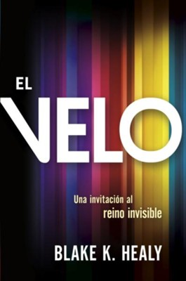 El velo / The Veil: Una invitacion al reino invisible - eBook  -     By: Blake K. Healy