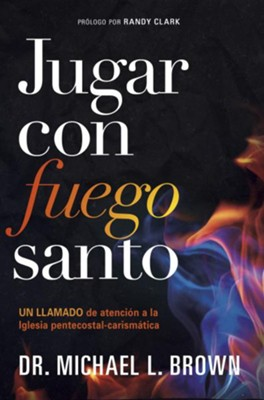 Jugar con fuego santo/ Playing With Holy Fire: Un llamado de atencion a la iglesia pentecostal-carismatica - eBook  -     By: Michael L. Brown