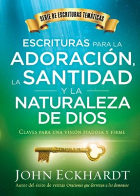 Escrituras para la adoracion, la santidad y la naturaleza de Dios/Scriptures for Worship, Holiness, and the Nature of God: Claves para una vision piadosa y firme - eBook  -     By: John Eckhardt