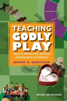 Teaching Godly Play: How to Mentor the Spiritual Development of Children - eBook  -     By: Jerome W. Berryman