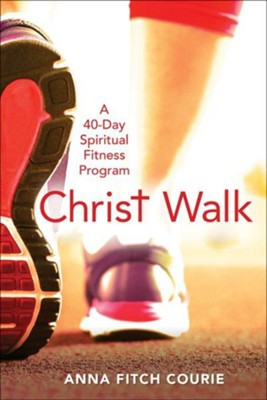 Christ Walk: A 40-Day Spiritual Fitness Program - eBook  -     By: Anna Fitch Courie
