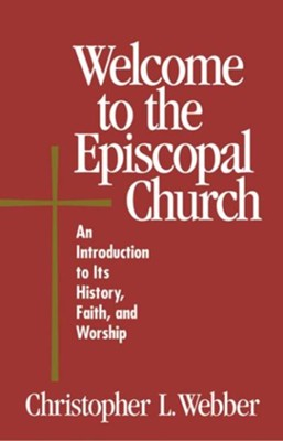 Welcome to the Episcopal Church: An Introduction to Its History, Faith, and Worship - eBook  -     By: Christopher L. Webber