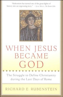 When Jesus Became God: The Epic Fight over Christ's Divinity in the Last Days of Rome - eBook  -     By: Richard E. Rubenstein