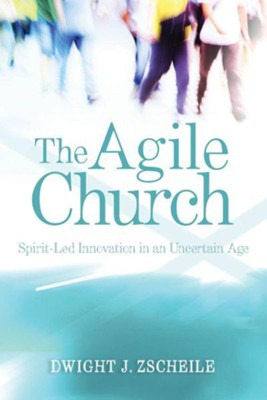 The Agile Church: Spirit-Led Innovation in an Uncertain Age - eBook  -     By: Dwight Zscheile
