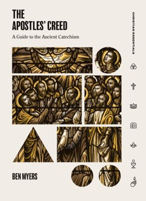 The Apostles' Creed: A Guide to the Ancient Catechism - eBook  -     By: Benjamin Myers
