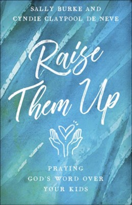 Raise Them Up: Praying God's Word Over Your Kids  -     By: Sally Burke, Cyndie Claypool de Neve