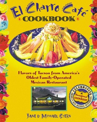 El Charro Cafe Cookbook: Flavors of Tucson from America's Oldest Family-Operated Mexican Restaurant - eBook  -     By: Jane Stern, Michael Stern