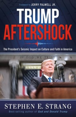 Aftershock: President Trump's Seismic Impact on Faith and Culture in America - eBook  -     By: Stephen E. Strang