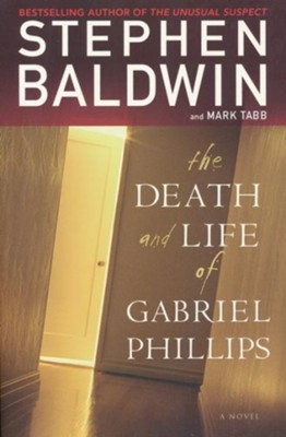 The Death and Life of Gabriel Phillips  -     By: Stephen Baldwin, Mark Tabb