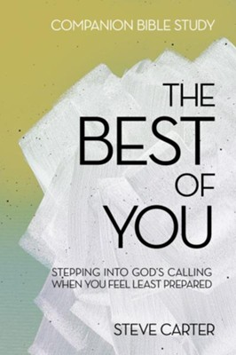 The Best of You Companion Bible Study: Stepping into God's Calling When You Feel the Least Prepared - eBook  -     By: Steve Carter
