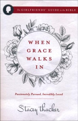 When Grace Walks In: Passionately Pursued, Incredibly Loved  -     By: Stacey Thacker