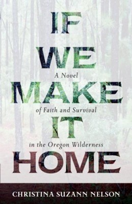 If We Make It Home: A Novel of Faith and Survival in the Oregon Wilderness - eBook  -     By: Christina S. Nelson