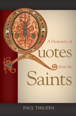 A Dictionary of Quotes from the Saints - eBook  -     By: Paul Thigpen