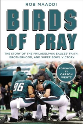 Birds of Pray: The Story of the Philadelphia Eagles' Faith, Brotherhood, and Super Bowl Victory - eBook  -     By: Rob Maaddi