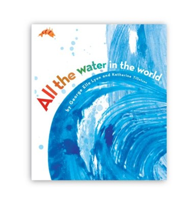 All the Water in the World  -     By: George Ella Lyon