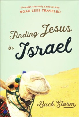 Finding Jesus in Israel: Through the Holy Land on the Road Less Traveled  -     By: Buck Storm