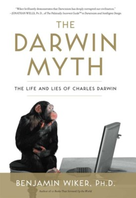 The Darwin Myth: The Life and Lies Charles Darwin - eBook  -     By: Benjamin Wiker