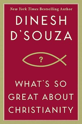 What's So Great About Christianity - eBook  -     By: Dinesh D'Souza