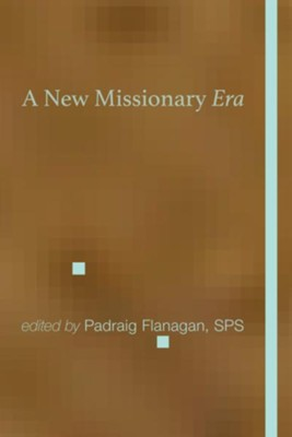 A New Missionary Era  -     Edited By: Padraig Flanagan SPS