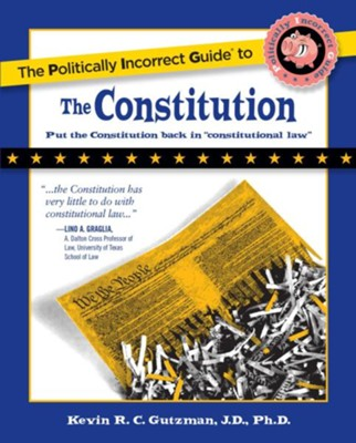 The Politically Incorrect Guide to the Constitution - eBook  -     By: Kevin R.C. Gutzman