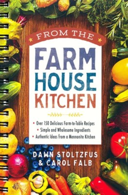 From the Farmhouse Kitchen: *Over 150 Delicious Farm-to-Table Recipes *Simple and Wholesome Ingredients *Authentic Ideas from a Mennonite Kitchen  -     By: Dawn Stoltzfus, Carol Falb