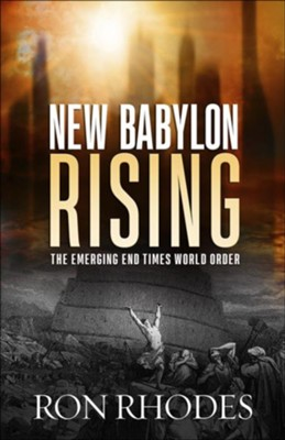 New Babylon Rising: The Emerging End Times World Order  -     By: Ron Rhodes