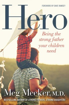 Hero: Being the Strong Father Your Children Need - eBook  -     By: Meg Meeker M.D.