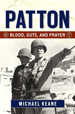 Patton: Blood, Guts, and Prayer - eBook  -     By: Michael Keane