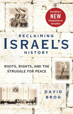 Reclaiming Israel's History: Roots, Rights, and the Struggle for Peace - eBook  -     By: David Brog