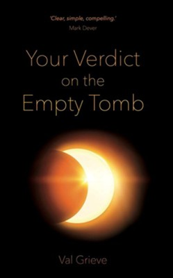 Your Verdict on the Empty Tomb  -     By: Val Grieve