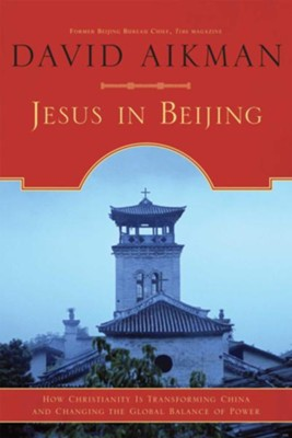 Jesus in Beijing: How Christianity Is Transforming China And Changing the Global Balance of Power - eBook  -     By: David Aikman
