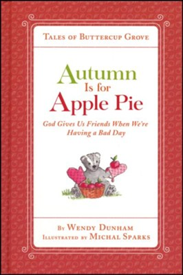 Autumn Is for Apple Pie: God Gives Us Friends When We're Having a Bad Day  -     By: Wendy Dunham     Illustrated By: Michal Sparks
