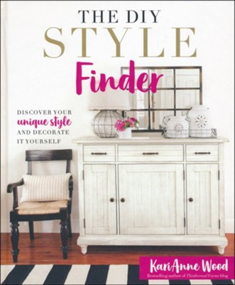 The DIY Style Finder: Discover Your Unique Style and Decorate It Yourself  -     By: KariAnne Wood