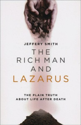 The Rich Man and Lazarus; The Plain Truth about Life after Death  -     By: Jeffery Smith