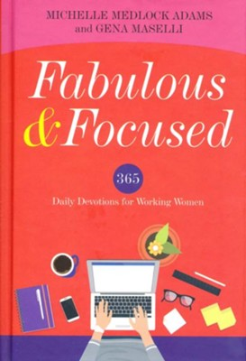 Fabulous & Focused: Daily Devotions for Women Who Work   -     By: Michelle Medlock Adams, Gena Maselli