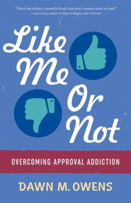 Like Me or Not: Overcoming Approval Addiction   -     By: Dawn Owens