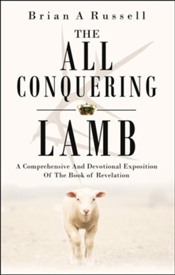The All-Conquering Lamb: A Comprehensive and Devotional Exposition of the Book of Revelation  -     By: Brian A. Russell