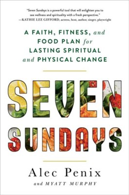 Seven Sundays: A Six-Week Plan for Physical and Spiritual Change - eBook  -     By: Alec Penix, Myatt Murphy