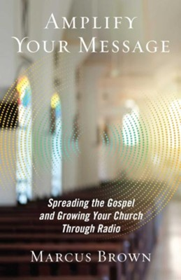 Amplify Your Message: Spreading the Gospel and Growing Your Church Through Radio - eBook  -     By: Marcus Brown