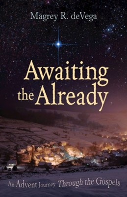 Awaiting the Already Large Print: An Advent Journey Through the Gospels - eBook  -     By: Magrey deVega