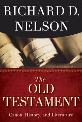 The Old Testament: Canon, History, and Literature - eBook  -     By: Richard D. Nelson