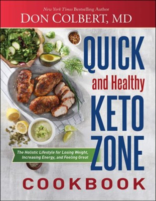 Quick and Healthy Keto Zone Cookbook: The Holistic Lifestyle for Losing Weight, Increasing Energy, and Feeling Great  -     By: Don Colbert M.D.