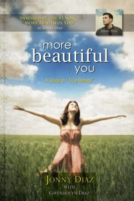 More Beautiful You: A Study in True Beauty - eBook  -     By: Jonny Diaz, Gwendolyn Diaz